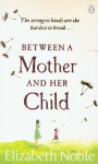 Between a Mother & Her Child - Elizabeth Noble