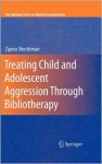 Treating Child and Adolescent Aggression Through Bibliotherapy - Zipora Shechtman
