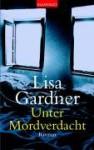 Unter Mordverdacht: Roman - Lisa Gardner