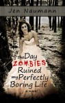 The Day Zombies Ruined My Perfectly Boring Life (Boring Life Series) - Jen Naumann