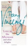 Love in the Afternoon and Other Delights - Penny Vincenzi