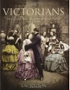 The Victorians: Illustrated Edition - A.N. Wilson