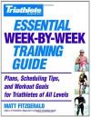 Triathlete Magazine's Essential Week-by-Week Training Guide: Plans, Scheduling Tips, and Workout Goals for Triathletes of All Levels - Matt Fitzgerald