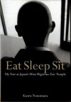 Eat Sleep Sit: My Year at Japan's Most Rigorous Zen Temple - Kaoru Nonomura, Juliet Winters Carpenter