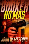 BOOKER - No Más (A Private Investigator Thriller Series of Crime and Suspense): Volume 5 - John W. Mefford