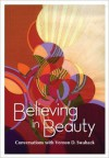 Believing in Beauty: Conversations with Vernon D. Swaback - Vernon D. Swaback, Michel F. Sarda