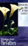 Touching the Risen Christ: Wisdom from the Fathers - Patricia Mitchell