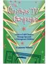 The Christmas Tv Companion: A Guide To Cult Classics, Strange Specials And Outrageous Oddities - Joanna Wilson