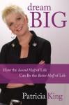 Dream Big - Patricia King