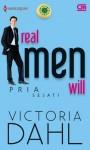 Real Men Will - Pria Sejati - Victoria Dahl, Rahmani Astuti