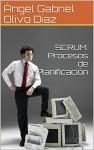 SCRUM. Procesos de Planificación (PROCESOS DE SCRUM nº 2) - Olivo Díaz, Ángel Gabriel
