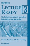 Lecture Ready 3: Strategies for Academic Listening, Note-Taking, and Discussion - Laurie Frazier, Shalle Leeming