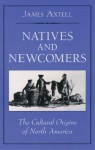 Natives and Newcomers: The Cultural Origins of North America - James Axtell