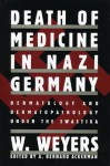 Death of Medicine Nazi Germany - A. Bernard Ackerman, Wolfgang Weyers, W. Weyers