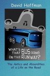 What's That Bus Doing on the Runway?: The Antics and Absurdities of a Life on the Road - David Hoffman, Daniel Hampson
