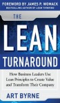 The Lean Turnaround: How Business Leaders Use Lean Principles to Create Value and Transform Their Company - James P. Womack, Art Byrne
