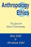 Anthropology & Ethics: The Quest for Moral Understanding - May Edel, Abraham Edel