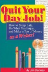 Quit Your Day Job!: How to Sleep Late, Do What You Enjoy, and Make a Ton of Money as a Writer - Jim Denney, James D Denney
