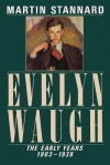 Evelyn Waugh: The Early Years, 1903-1939 - Martin Stannard