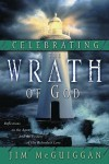Celebrating the Wrath of God: Reflections on the Agony and the Ecstasy of His Relentless Love - Jim Mcguiggan