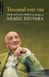 Trecutul este viu: Filip-Lucian Iorga în dialog cu Neagu Djuvara - Neagu Djuvara, Filip-Lucian Iorga