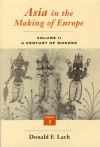 Asia in the Making of Europe, Volume II: A Century of Wonder. Book 3: The Scholary Disciplines - Donald F. Lach