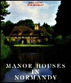Manor Houses of Normandy - Yves Lescroart, Regis Faucon