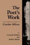 The Poet's Work: An Introduction to Czeslaw Milosz - Leonard Nathan, Arthur Quinn