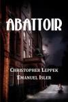 Abattoir - Christopher Leppek, Emanuel Isler