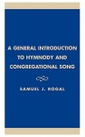A General Introduction to Hymnody and Congregational Song - Samuel J. Rogal