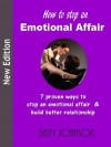 HOW TO STOP AN EMOTIONAL AFFAIR - 7 Proven Ways to Stop an Emotional Affair and Build Better Relationship - Betty Johnson
