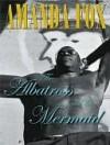 The Albatross and the Mermaid - Amanda Fox
