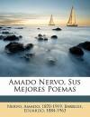 Amado Nervo, Sus Mejores Poemas - Amado Nervo, Barrios Eduardo 1884-1963