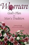 Woman: God's Plan Not Man's Tradition - Joanne Krupp