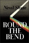Round The Bend - Nevil Shute