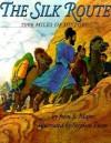 The Silk Route: 7,000 Miles of History - John S. Major, Stephen Fieser