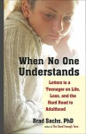 When No One Understands: Letters to a Teenager on Life, Loss, and the Hard Road to Adulthood - Brad Sachs