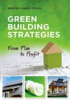 Green Building Strategies: From Plan to Profit - Jeannie Leggett Sikora