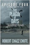 This Plague of Days, Episode 4 - Robert Chazz Chute