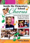 Inside the Elementary School Chorus: Instructional Techniques for the Non-Select Children's Chorus - Patricia Bourne