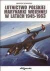 Lotnictwo Polskiej Marynarki Wojennej w latach 1945-1963 - Mariusz Konarski