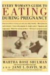 Every Woman's Guide to Eating During Pregnancy - Martha Rose Shulman, Jane L. Davis