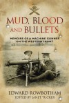 Mud, Blood and Bullets: Memoirs of a Machine Gunner on the Western Front - Edward Rowbotham, Jane Tucker, Janet Tucker