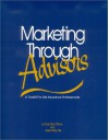 Marketing Through Advisors: A Toolkit for Life Insurance Professionals - Russ Alan Prince, Karen Maru File