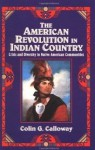 The American Revolution in Indian Country: Crisis and Diversity in Native Americ - Colin G. Calloway