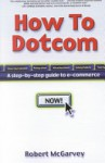 How To Dotcom - Robert McGarvey