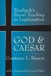 God and Caesar: Troeltsch's Social Teaching as Legitimation - Constance Benson, Cornel West