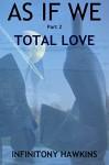 AS IF WE: Total Love - Infinitony Hawkins, Eric Morse