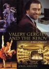 Valery Gergiev and the Kirov: A Story of Survival - John Ardoin, Peter Ustinov