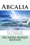Abcalia: El Viaje de los Sueños - Ricardo Roque Mateos